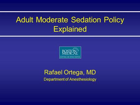 Adult Moderate Sedation Policy Explained Rafael Ortega, MD Department of Anesthesiology.