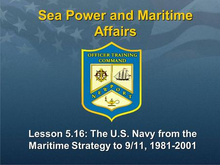 Lesson 5.16: The U.S. Navy from the Maritime Strategy to 9/11, 1981-2001 Sea Power and Maritime Affairs.