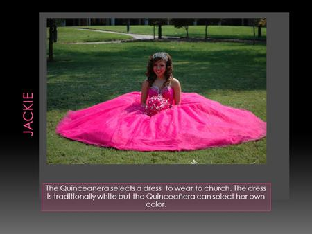 The Quinceañera selects a dress to wear to church. The dress is traditionally white but the Quinceañera can select her own color.