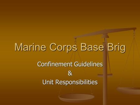 Marine Corps Base Brig Confinement Guidelines & Unit Responsibilities.