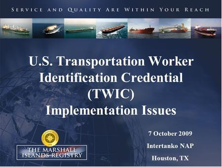 U.S. Transportation Worker Identification Credential (TWIC) Implementation Issues 7 October 2009 Intertanko NAP Houston, TX.