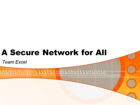 A Secure Network for All Team Excel. Requirements Business Add visitor, customer, and competitor access Use non-company laptops onto corporate network.