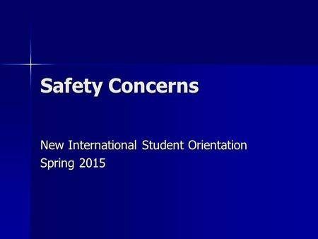 Safety Concerns New International Student Orientation Spring 2015.