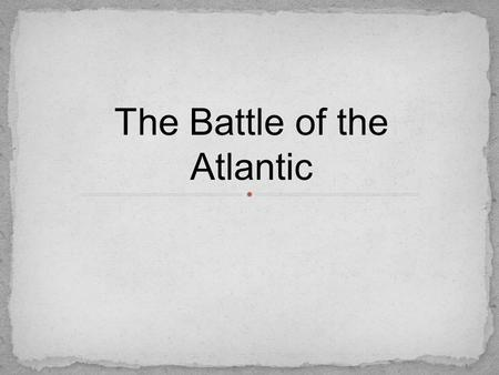 The Battle of the Atlantic. France had fallen in 1940 United Kingdom was out of money. In December 1941, the Japanese attack on Pearl Harbor brought the.