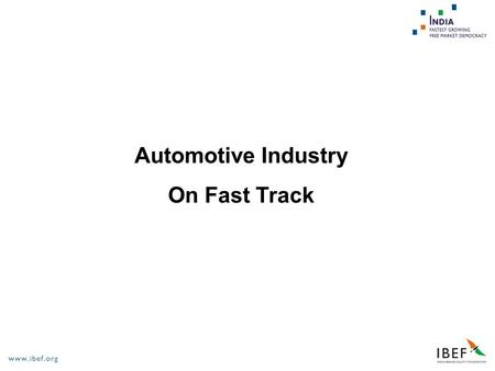 Automotive Industry On Fast Track. Indian Automotive Industry  India - An Overview  Market and Growth Potential  Players  Opportunities  Why India?