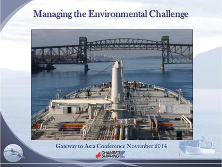 Managing the Environmental Challenge 1 Gateway to Asia Conference November 2014.