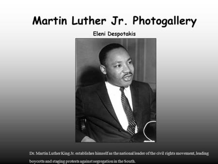 Martin Luther Jr. Photogallery Eleni Despotakis Dr. Martin Luther King Jr. establishes himself as the national leader of the civil rights movement, leading.