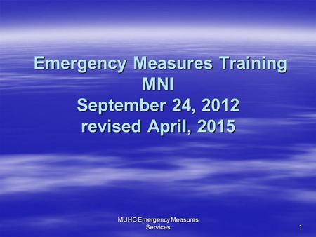 Emergency Measures Training MNI September 24, 2012 revised April, 2015