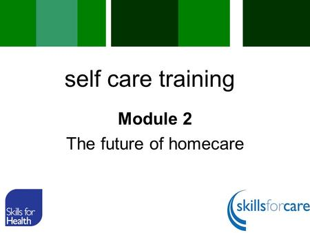 Module 2 The future of homecare self care training.
