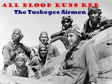 "All Blood Runs Red The Tuskegee Airmen. The Germans called them ""Schwartze Vogelmenshen,"" Black Birdmen. The Germans called them ""Schwartze Vogelmenshen,"""