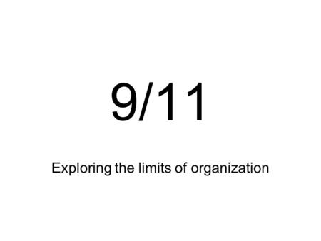 9/11 Exploring the limits of organization. The highjacking Four long range domestic flights –American Airlines Flight 11 – Boston to LA –United Airlines.