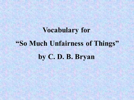 "Vocabulary for ""So Much Unfairness of Things"" by C. D. B. Bryan."