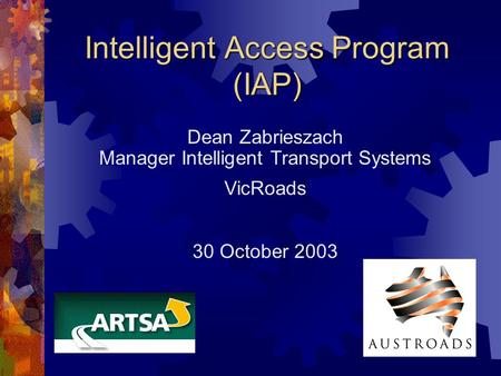 Intelligent Access Program (IAP) Dean Zabrieszach Manager Intelligent Transport Systems VicRoads 30 October 2003.