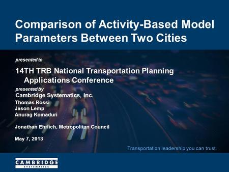 Presented to presented by Cambridge Systematics, Inc. Transportation leadership you can trust. Comparison of Activity-Based Model Parameters Between Two.