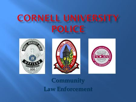 Community Law Enforcement. Kathy R. Zoner Chief since 2009 19 years with Cornell Police 16 years of that in Supervision.