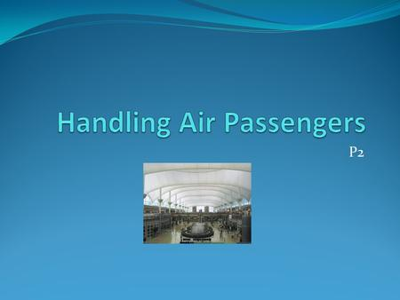 P2. Roles & Responsibilities of airport operators in relation to departing passenger handling processes: