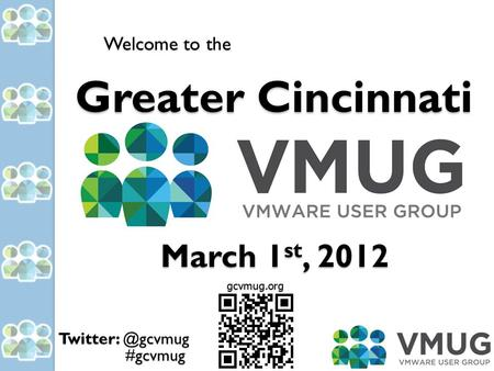 #gcvmug Greater Cincinnati March 1 st, 2012 Welcome to the gcvmug.org.