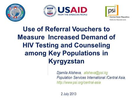 Use of Referral Vouchers to Measure Increased Demand of HIV Testing and Counseling among Key Populations in Kyrgyzstan Djamila Alisheva,