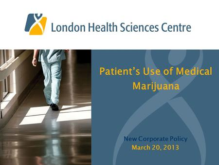 Patient's Use of Medical Marijuana New Corporate Policy March 20, 2013.