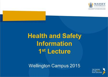 Health and Safety Information 1 st Lecture Wellington Campus 2015.