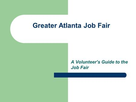 Greater Atlanta Job Fair A Volunteer's Guide to the Job Fair.