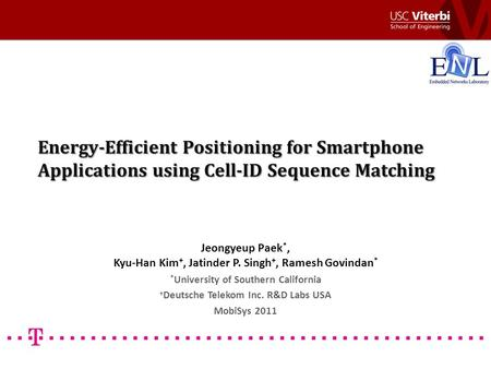 Energy-Efficient Positioning for Smartphone Applications using Cell-ID Sequence Matching Jeongyeup Paek *, Kyu-Han Kim +, Jatinder P. Singh +, Ramesh Govindan.