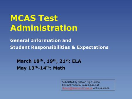 MCAS Test Administration General Information and Student Responsibilities & Expectations March 18 th, 19 th, 21 st : ELA May 13 th -14 th : Math Submitted.