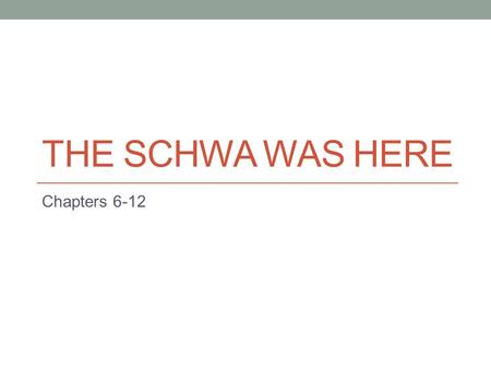 The Schwa was here Chapters 6-12.