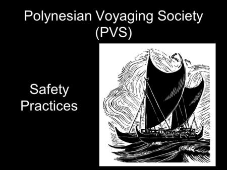 Polynesian Voyaging Society (PVS) Safety Practices.