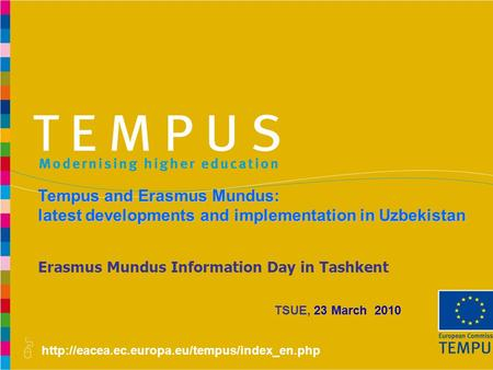 Erasmus Mundus Information Day in Tashkent Tempus and Erasmus Mundus: latest developments and implementation.