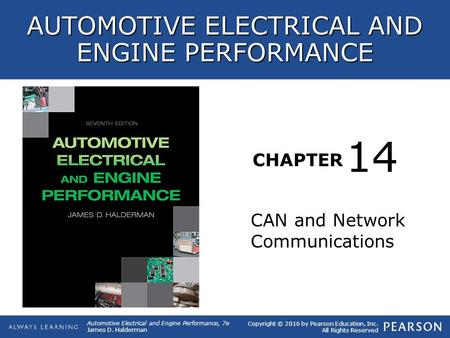 CHAPTER CAN and Network Communications 14 Copyright © 2016 by Pearson Education, Inc. All Rights Reserved AUTOMOTIVE ELECTRICAL AND ENGINE PERFORMANCE.