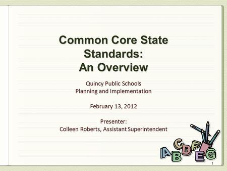 1 Quincy Public Schools Planning and Implementation February 13, 2012 Presenter: Colleen Roberts, Assistant Superintendent.