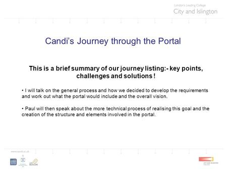 Candi's Journey through the Portal This is a brief summary of our journey listing:- key points, challenges and solutions ! I will talk on the general process.