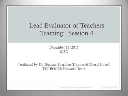 December 13, 2011 ICSD facilitated by Dr. Heather Sheridan-Thomas & Cheryl Covell TST BOCES Network Team Lead Evaluator of Teachers Training: Session 4.