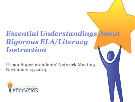 Essential Understandings About Rigorous ELA/Literacy Instruction Urban Superintendents' Network Meeting November 14, 2014.