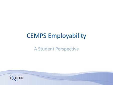 CEMPS Employability A Student Perspective. Employability : A Student Perspective Contents 1.Introduction 2.Student Perspective 3.Extra Curricular Provisions.