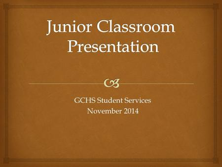 GCHS Student Services November 2014.   Who is your counselor?  Upcoming Events and Deadlines  Graduation Requirements  College Planning  SAT / ACT.