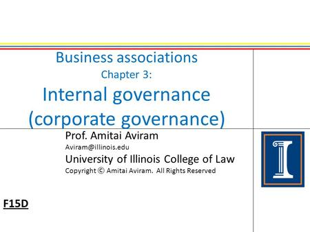 Business associations Chapter 3: Internal governance (corporate governance) Prof. Amitai Aviram University of Illinois College of Law.