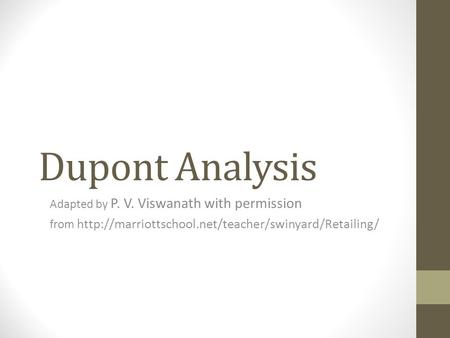 Dupont Analysis Adapted by P. V. Viswanath with permission from