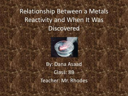 Relationship Between a Metals Reactivity and When It Was Discovered