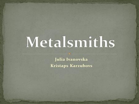Julia Ivanovska Kristaps Karzubovs. In pre-industrialized times, smiths held high or special social standing since they supplied the metal tools needed.