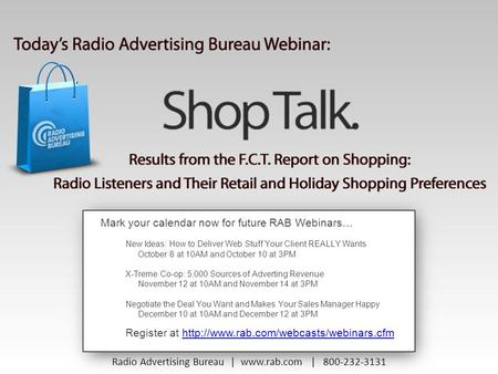 Mark your calendar now for future RAB Webinars… New Ideas: How to Deliver Web Stuff Your Client REALLY Wants October 8 at 10AM and October 10 at 3PM X-Treme.