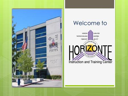 Welcome to. Preparing students for college and career  Academic Rigor  Bridges to college and career  Scholarships dedicated for Horizonte graduates.