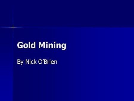 Gold Mining By Nick O'Brien.
