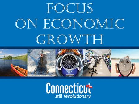 1 Focus on Economic Growth. Topics Connecticut's economic development strategy Key areas of focus DECD tools and their impact Q&A 2.