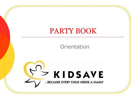 PARTY BOOK Orientation. What is Party Book? A way to unleash your inner party planner! The concept is simple: Each coordinator asks friends and/or volunteers.