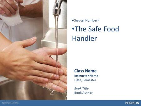 1 The Safe Food Handler Chapter Number 4 Class Name Instructor Name Date, Semester Book Title Book Author.