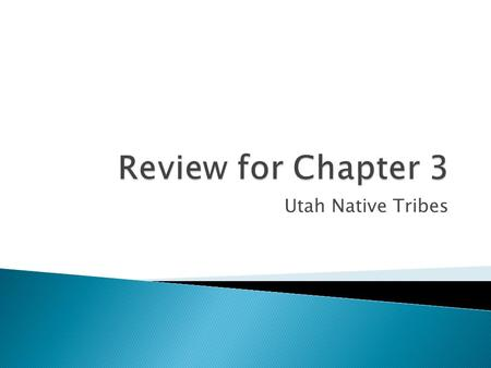 Utah Native Tribes.  Take out all the work you have for this class. Put it into a packet in this order and staple them.  Chapter 3 Study Guide  Prehistoric.