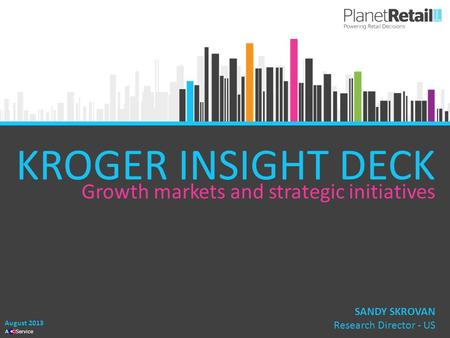 1 A Service KROGER INSIGHT DECK Growth markets and strategic initiatives August 2013 SANDY SKROVAN Research Director - US.