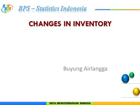 CHANGES IN INVENTORY Buyung Airlangga. CHANGES IN INVENTORY  Changes in inventories are measured by :  acquisition value of inventory;  Minus disposal.